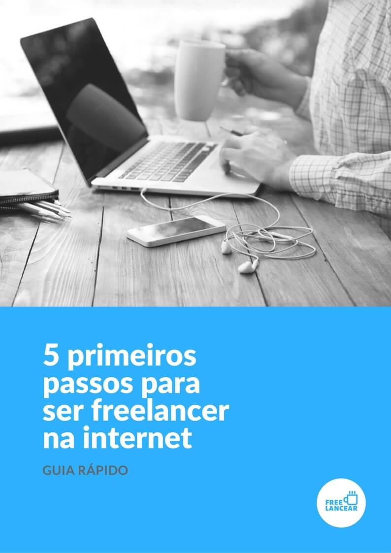 5 Primeiros Passos Para Ser Freelancer na Internet [Guia Rápido]