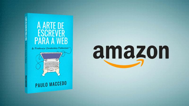 A Arte de Escrever Para a Web | Paulo Maccedo